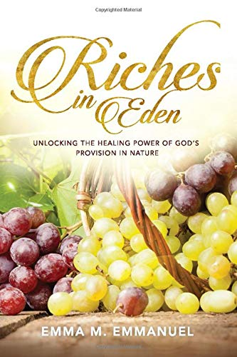 Riches In Eden: Unlocking the Healing Power of God's Provision In Nature