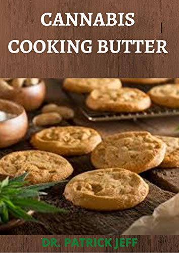 CANNABIS COOKING BUTTER : 50+ RECIPES plus Guide to Becoming a Cannabutter Cooking Master (English Edition)