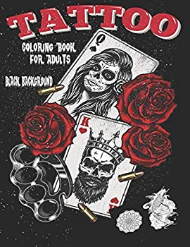 Tattoo Coloring Book For Adults  Black Background Relaxing Tattoo Designs for Men and Women Beautiful Modern Tattoo Designs Such As Sugar Skulls Guns Roses and More! tattoos coloring pages for teens