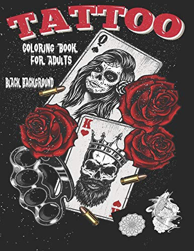 Tattoo Coloring Book For Adults: Black Background Relaxing Tattoo Designs for Men and Women Beautiful Modern Tattoo Designs Such As Sugar Skulls, Guns, Roses and More! tattoos coloring pages for teens