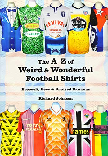 The A to Z of Weird & Wonderful Football Shirts: Broccoli, Beer & Bruised Bananas