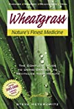 Wheatgrass Nature's Finest Medicine: The Complete Guide to Using Grass Foods &...