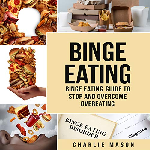 Binge Eating Disorder: Self Help Binge Eating Guide to Stop and Overcome Overeating  By  cover art