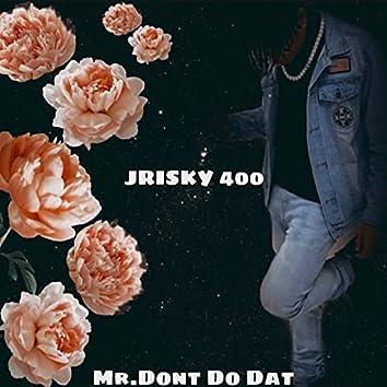 Mr. Dont Do Dat