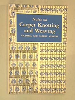 Notes On Carpet Knotting And Weaving
