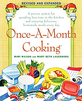 Paperback Once-A-Month Cooking: A Proven System for Spending Less Time in the Kitchen and Enjoying Delicious, Homemade Meals Every Day Book