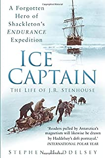 Ice Captain: The Life of J.R. Stenhouse: A Forgotten Hero of Shackleton's Endurance Expedition