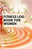 fitness log book for women: A Daily Food and Exercise Journal to Funny Daily Food Diary, Diet Planner and Fitness Journal For Some Real F*cking Weight Loss