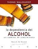 La dependencia del alcohol: Un camino de crecimiento (Serendipity Maior)