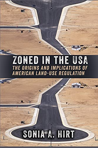 Compare Textbook Prices for Zoned in the USA: The Origins and Implications of American Land-Use Regulation Illustrated Edition ISBN 9780801479878 by Hirt, Sonia A.
