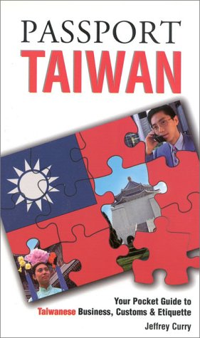 Passport Taiwan: Your Pocket Guide to Taiwanese Business, Customs & Etiquette (Passport to the World)