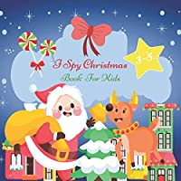 I Spy Christmas Book for Kids 3-5: A Fun Activity Xmas Tree, Santa Claus, Snowman & Cute Stuff Guessing Game for Little Kids