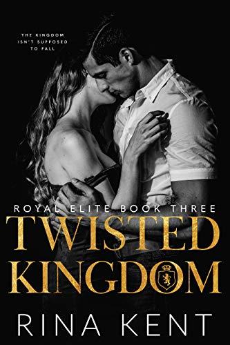 Twisted Kingdom: A Dark High School Bully Romance (Royal Elite Book 3) by [Rina Kent]