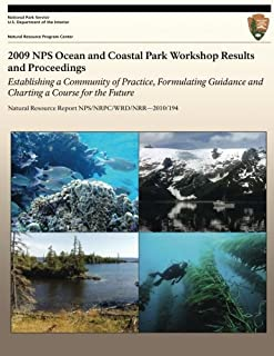 2009 NPS Ocean and Coastal Park Workshop Results and Proceedings: Establishing a Community of Practice, Formulating Guidance and Charting a Course for ... Resource Report NPS/NRPC/WRD/NRR?2010/194)