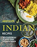Absolute Indian Recipes: Most Classic Recipes of Indian Cuisine