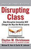 Disrupting Class: How Disruptive Innovation Will Change the Way the World Learns