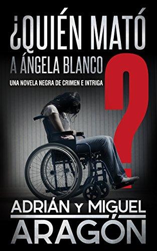 Quién mató a Ángela Blanco?: Una novela negra de crimen e intriga ...