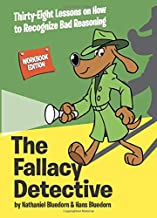 The Fallacy Detective: Thirty-Eight Lessons on How to Recognize Bad Reasoning PDF