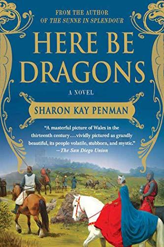 Here Be Dragons: A Novel (Welsh Princes Trilogy, 1)