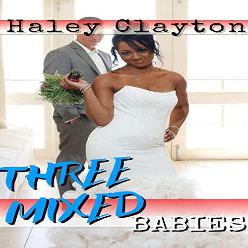 Three Mixed Babies     A BWWM Billionaire Baby Romance              Written by:                                                                                                                                 Haley Clayton                               Narrated by:                                                                                                                                 Angela Nurse                      Length: 1 hr and 52 mins     Not rated yet     Overall 0.0