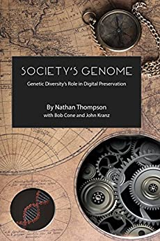 Society's Genome: Genetic Diversity's Role in Digital Preservation by [Nathan Thompson, Bob Cone, John Kranz]