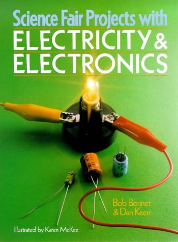 Science Fair Projects With Electricity & Electronics (Science Fair Projects S.)
