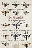 Die Fliegenfalle: Über das Glück der Versenkung in seltsame Passionen, die Seele des Sammlers, Fliegen und .... ... das Leben mit der Natur