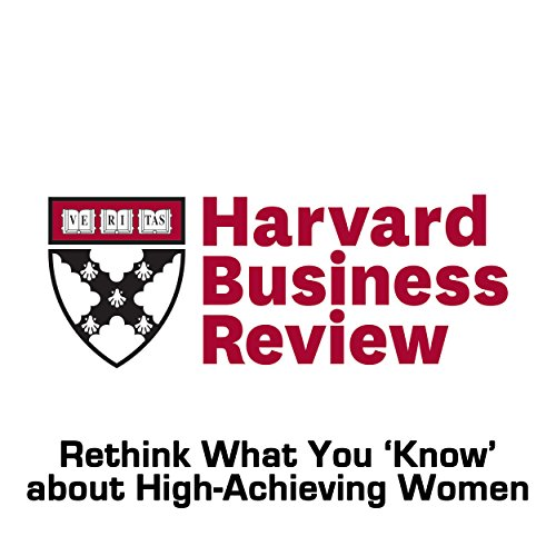 Rethink What You 'Know' about High-Achieving Women (Harvard Business Review) audiobook cover art