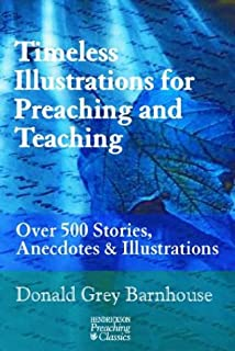 Timeless Illustrations for Preaching and Teaching: Over 500 Stories, Anecdotes & Illustrations