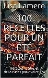 100 recettes pour un été parfait: Recettes faciles et délicieuses pour votre gril (French Edition)