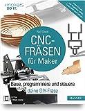 CNC-Fräsen für Maker: Baue, programmiere und steuere deine DIY-Fräse. Unter Einsatz von Shapeoko, GRBL, Fusion 360 und Estlcam (makers DO IT)