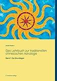 Das Lehrbuch zur traditionellen chinesischen Astrologie: Band 1: Die Grundlagen