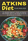 Atkins Diet Plan 2019-2020: The Ultimate Beginner€™s Guide and Step by Step Simpler Way to Lose Weight (Lose Up to 20 Pounds in 3 Weeks)