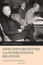 John Maynard Keynes and International Relations: Economic Paths to War and Peace