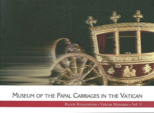 Museum of the Papal Carriages in the Vatican (Edizioni Musei Vaticani / Recent Restorations of the Vatican Museums, Band 5)