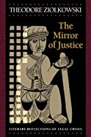 The Mirror of Justice: Literary Reflections of Legal Crises by Theodore Ziolkowski(2003-03-23)