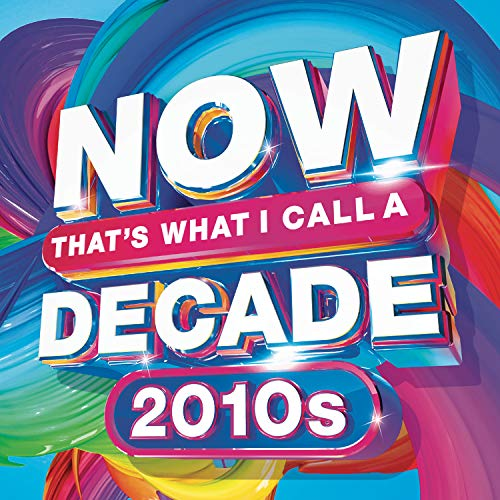 Now That's What I Call A Decade! 2010's (Various Artists)