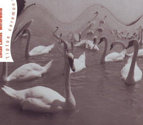 Tiptoe Ceremony by Zoltan Lantos' Mirrorworld (2003-01-01)