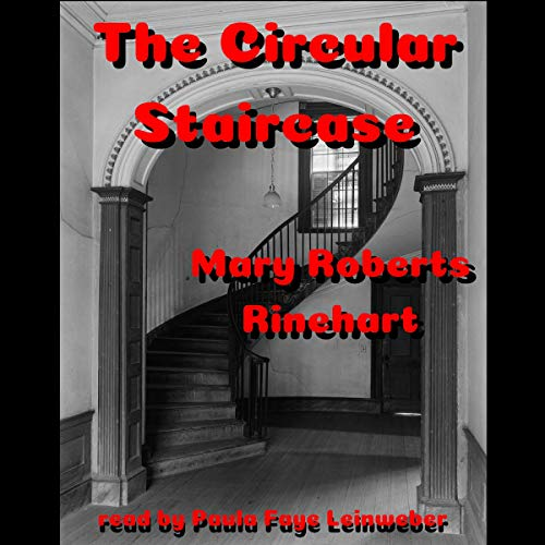 The Circular Staircase                   By:                                                                                                                                 Mary Roberts Rinehart                               Narrated by:                                                                                                                                 Paula Faye Leinweber                      Length: 7 hrs and 51 mins     4 ratings     Overall 3.5