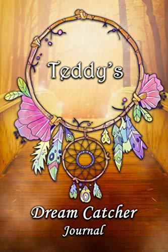 Teddy's Dream Catcher Journal: Teddy Personalised Custom DreamCatcher Name Dream Journal / Logger / Diary / Tracker 6x9 - Dream Bridge Theme