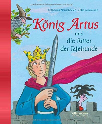 König Artus: und die Ritter der Tafelrunde