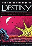 The Secret Language of Destiny: A Personology Guide to Finding Your Life Purpose