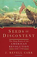 Seeds of Discontent: The Deep Roots of the American Revolution, 1650-1750