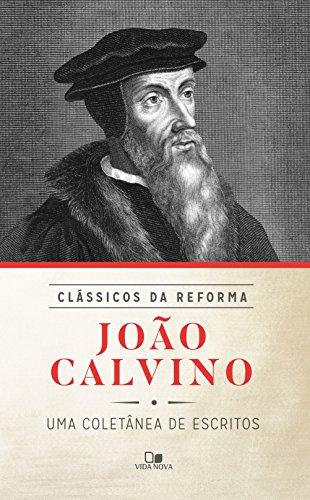 João Calvino: Uma coletânea de escritos