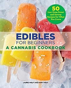 Edibles for Beginners: A Cannabis Cookbook