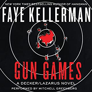 Gun Games     A Decker/Lazarus Novel              By:                                                                                                                                 Faye Kellerman                               Narrated by:                                                                                                                                 Mitchell Greenberg                      Length: 12 hrs and 1 min     277 ratings     Overall 4.1