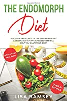 The Endomorph Diet: Discover the Secrets of the Endomorph Diet A Complete Step-by-Step Guide That Will Help You Shape Your Body