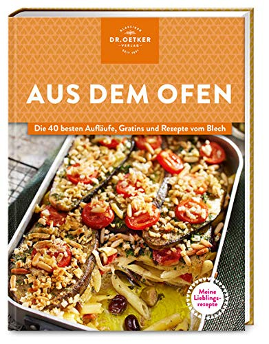 Meine Lieblingsrezepte: Aus dem Ofen: Die 40 besten Aufläufe, Gratins und Rezepte vom Blech