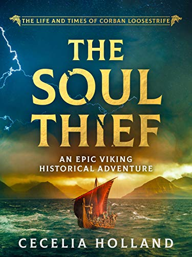 The Soul Thief: An epic Viking historical adventure (The Life and Times of Corban Loosestrife Book 1) by [Cecelia Holland]