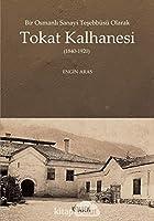 Bir Osmanli Sanayi Tesebbüsü Olarak Tokat Kalhanesi (1840-1920)